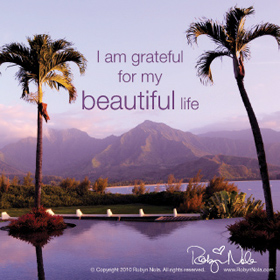 I am grateful for my beautiful life.